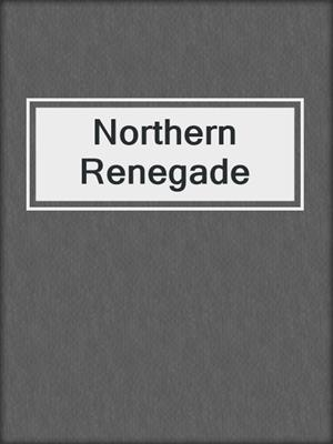cover image of Northern Renegade
