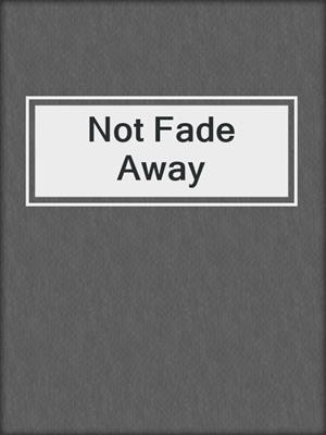 cover image of Not Fade Away