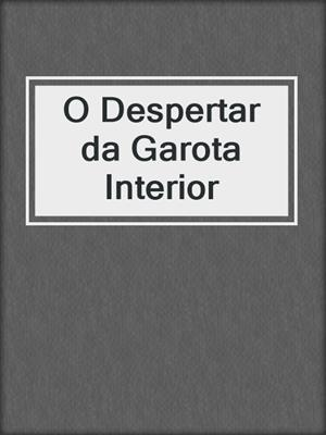 cover image of O Despertar da Garota Interior