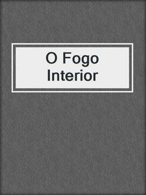 cover image of O Fogo Interior