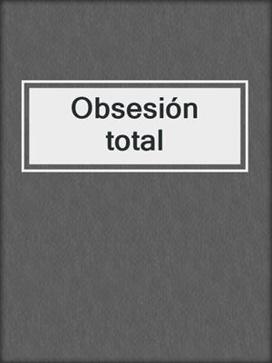 cover image of Obsesión total
