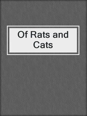 cover image of Of Rats and Cats