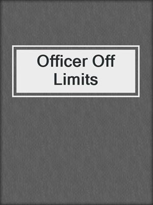 cover image of Officer Off Limits