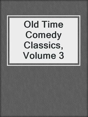 cover image of Old Time Comedy Classics, Volume 3