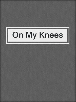 cover image of On My Knees