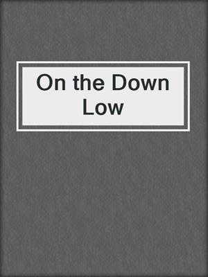 cover image of On the Down Low
