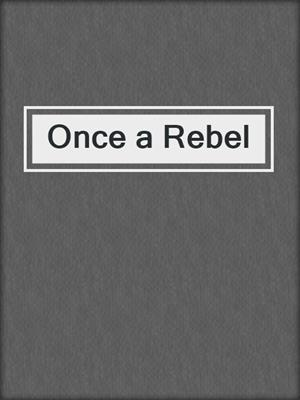 cover image of Once a Rebel