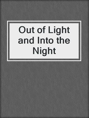 cover image of Out of Light and Into the Night