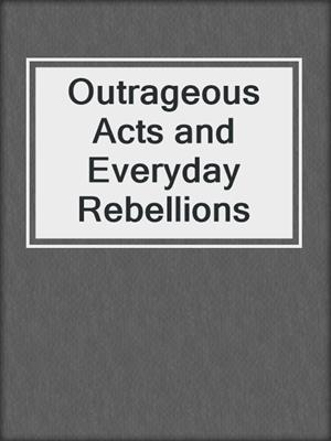 cover image of Outrageous Acts and Everyday Rebellions