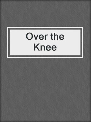 cover image of Over the Knee