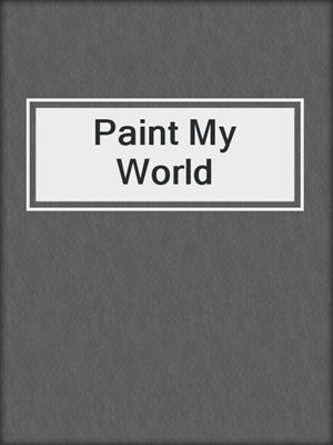 cover image of Paint My World