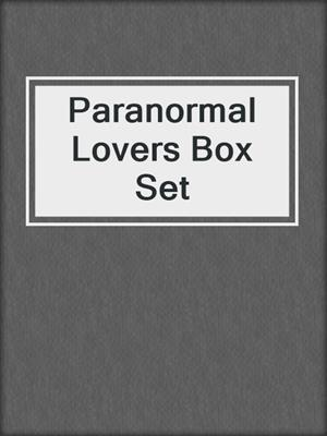 cover image of Paranormal Lovers Box Set
