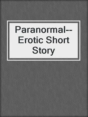 cover image of Paranormal--Erotic Short Story