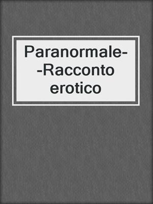 cover image of Paranormale--Racconto erotico