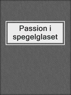 cover image of Passion i spegelglaset