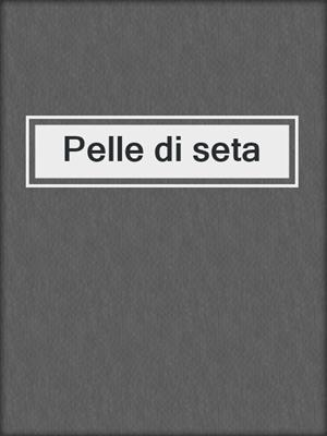 cover image of Pelle di seta