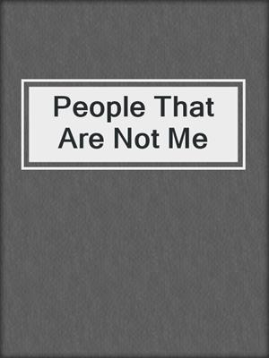 cover image of People That Are Not Me