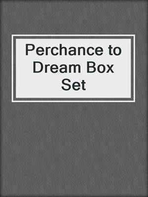 cover image of Perchance to Dream Box Set