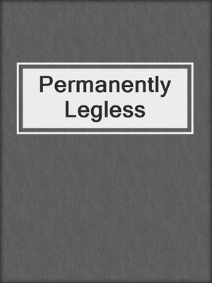 cover image of Permanently Legless