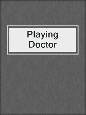 cover image of Playing Doctor