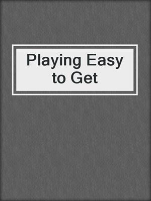 cover image of Playing Easy to Get