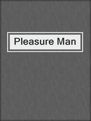 cover image of Pleasure Man
