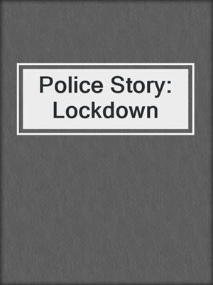 cover image of Police Story: Lockdown