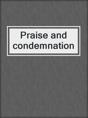 cover image of Praise and condemnation