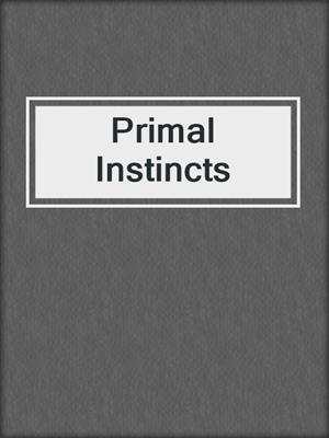 cover image of Primal Instincts