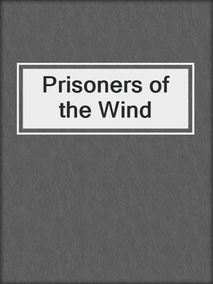 cover image of Prisoners of the Wind