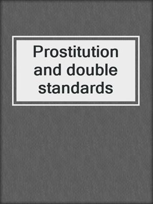 cover image of Prostitution and double standards