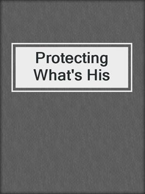 cover image of Protecting What's His