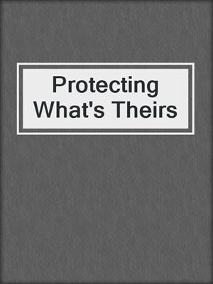 cover image of Protecting What's Theirs