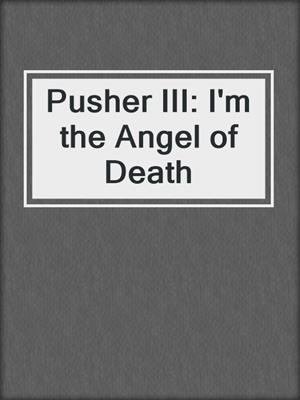 cover image of Pusher III: I'm the Angel of Death
