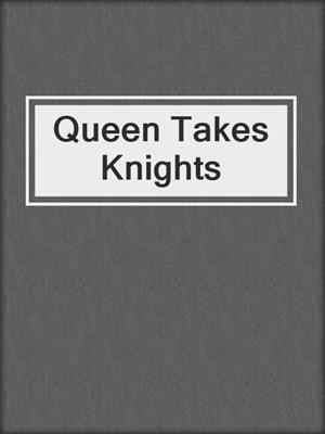 cover image of Queen Takes Knights