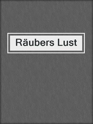 cover image of Räubers Lust