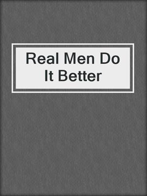 cover image of Real Men Do It Better