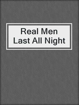 cover image of Real Men Last All Night
