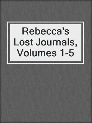 cover image of Rebecca's Lost Journals, Volumes 1-5