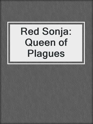 cover image of Red Sonja: Queen of Plagues