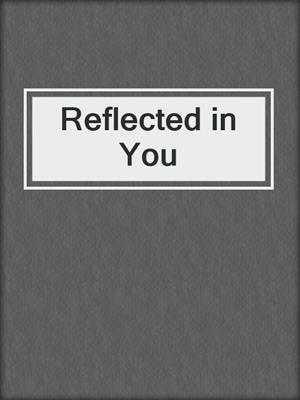 cover image of Reflected in You
