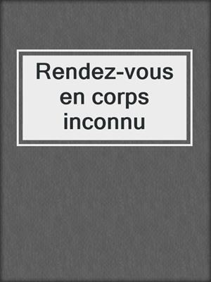 cover image of Rendez-vous en corps inconnu