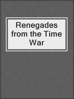 cover image of Renegades from the Time War