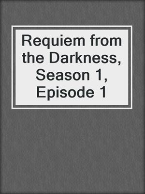 cover image of Requiem from the Darkness, Season 1, Episode 1