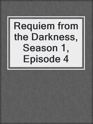 cover image of Requiem from the Darkness, Season 1, Episode 4