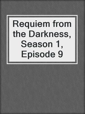 cover image of Requiem from the Darkness, Season 1, Episode 9