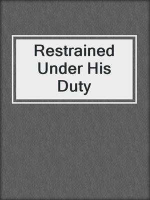 cover image of Restrained Under His Duty