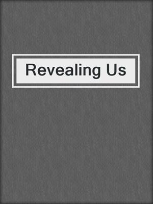 cover image of Revealing Us