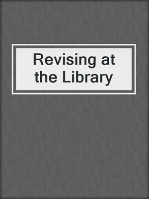 cover image of Revising at the Library
