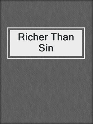 cover image of Richer Than Sin